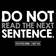 If you can't help yourself when someone tells you not to do something, then you need the Do Not Read The Next Sentence, You Little Rebel I Like You T-shirt. Great Quotes, Quotes To Live By, Me Quotes, Funny Quotes, Inspirational Quotes, Music Quotes, I Love To Laugh, Make You Smile, I Like You