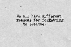 We all have different reasons for forgetting to breathe. Words Quotes, Me Quotes, Sayings, Book Quotes, The Words, Pretty Words, Beautiful Words, Breathe, Josie Loves