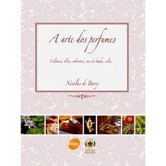A Arte Dos Perfumes: Colônias, Óleos, Sabonetes, Sais De Banho, Velas.