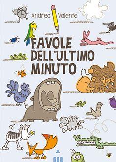 FAVOLE DELL'ULTIMO MINUTO di Andrea Valente. Una raccolta sessanta favole da leggere in un minuto ciascuna, quando si ha un minuto soltanto prima della buonanotte o alla fermata del tram. Storie di zebre, giraffe, cammelli, pinguini, zanzare...