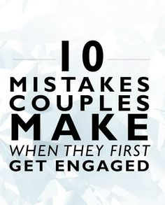 10 Mistakes Couples Make When They First Get Engaged