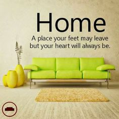 Home - A place your feet may leave but your heart will always be. From Home Furniture and Patio. #HomeQuotes Some Motivational Quotes, Great Quotes, Inspirational Quotes, Living Room Furniture, Home Furniture, Leaving Quotes, Furniture Quotes, Home Quotes And Sayings, House Quotes