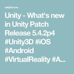 Unity - What's new in Unity Patch Release 5.4.2p4 #Unity3D #iOS #Android #VirtualReality #AugmentedReality #VFX #Webapps #Webgames #mobileappdevelopment #mobilegamedevelopment #AndroidApps #AndroidGames #iOSApps #iOSGames