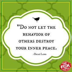 Não deixe o comportamento de outros destruir sua paz interior. - Dalai Lama