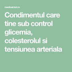 Condimentul care tine sub control glicemia, colesterolul si tensiunea arteriala