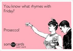 You know what rhymes with Friday? Prosecco!