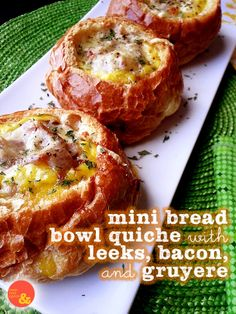 Mini Bread Bowl Quiche with Leeks, Bacon and Gruyere: Little single-serving quiche served in adorable bread bowls!