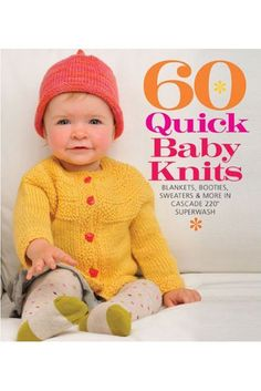 60 Quick Baby Knits: Blankets, Booties, Sweaters & More