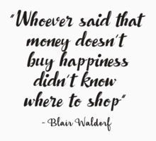 Gossip Girl, Blair Waldorf quotes - Whoever said that money doesn't buy happiness... by Quotation  Park
