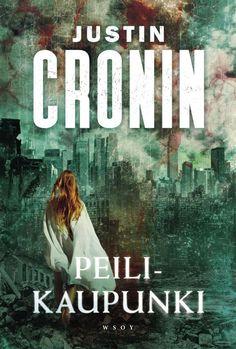 Peilikaupunki (Ensimmäinen siirtokunta -trilogia, #3) - Justin Cronin :: Julkaistu 23.6.2017 #scifi #dystopia #jännitys