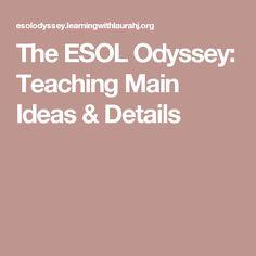 The ESOL Odyssey: Teaching Main Ideas & Details