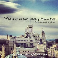 Madrid es no tener nada y tenerlo todo (Ramón Gómez de la Serna)