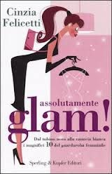 Assolutamente Glam! è la guida completa ed essenziale ai capi d'abbigliamento e agli accessori  che ogni donna dovrebbe avere nel proprio guardaroba.