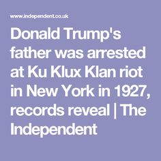 Donald Trump's father was arrested at Ku Klux Klan riot in New York in 1927, records reveal | The Independent