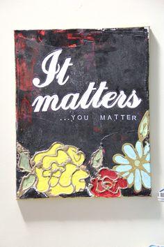 It matters.  You matter.