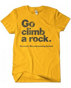 Evoke Apparel - Vintage Go Climb a Rock Graphic Tee, $25.00 (http://www.evokeapparelcompany.com/vintage-go-climb-a-rock-graphic-tee/)  Go Climb a Rock Vintage Yosemite National Park Mountaineering School graphic tee.