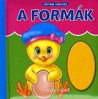 Pöttöm könyvek: A formák könyv - Dalnok Kiadó Zene- és DVD Áruház - Gyerekkönyvek és ifjúsági könyvek - Versek, dalok, mondókák