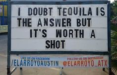 I doubt tequila is the answer, but it's worth a shot. Bad Puns, Funny Puns, Haha Funny, Hilarious, Dad Jokes, Twisted Humor, Just For Laughs, Laugh Out Loud, Funny Pictures