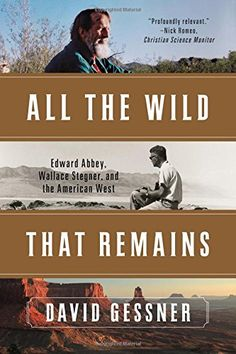 All The Wild That Remains: Edward Abbey, Wallace Stegner…