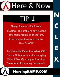 Nursingkamp.com NCLEX The Here and Now focus NCLEX Kamp - NCLEX Tip 1 - The Here and Now Focus on the present Problem Not The Problem in the Future!