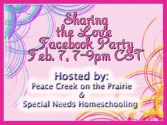 Sharing the Love Facebook Party Hostedby Peace Creek On the Prairie and Special Needs Homeschooling