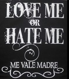 Love me or hate me...I promise it will not make or break me.