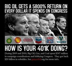 I can see why most of congress says there is no global warming and we can't afford alternative energy projects. Wall Street, Big Oil, Five Guys, One Dollar, Oil Change, Political Views, Political Images, Alternative Energy, Social Issues