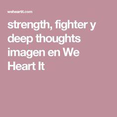 strength, fighter y deep thoughts imagen en We Heart It