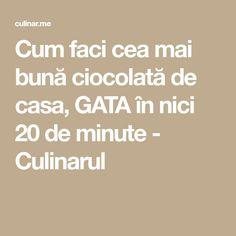 Cum faci cea mai bună ciocolată de casa, GATA în nici 20 de minute - Culinarul