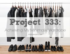 Create a minimalist wardrobe using the Project 333 method. Take a peek at what's in my closet.