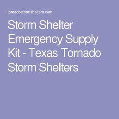 Storm Shelter Emergency Supply Kit - Texas Tornado Storm Shelters
