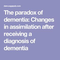The paradox of dementia: Changes in assimilation after receiving a diagnosis of dementia