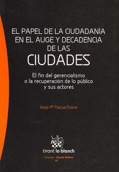 El Papel de la ciudadanía en el auge y decadencia de las ciudades : el fin del gerencialismo o la recuperación de lo público y sus actores / Josep Mª Pascual Esteve