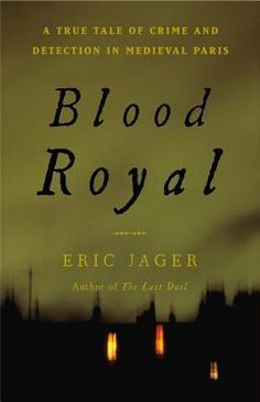 blood royal by eric jager mystery, crime story and political history