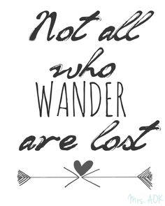 Not all who wander are lost, this should be our family motto. We've been nomads…