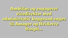 Ambitiøs og engageret vicedirektør med administrativ baggrund søges til Amager og Hvidovre Hospital,...