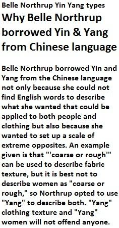 reading from costume selection 1958 and also an approach to the problem of costume and personality article by belle northrup. belle northrup (creator of yin yang typing) borrowed yin and yang from the chinese language because she could not find words in english that would not offend anyone.