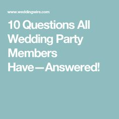 10 Questions All Wedding Party Members Have—Answered!