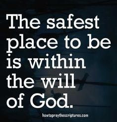 The safest place to be is within the will of God