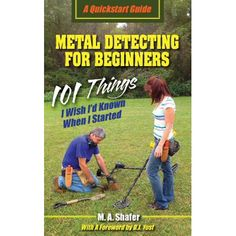 Metal Detecting For Beginners: 101 Things I Wish I?d Known When I Started (QuickStart Guides) (Volume Metal Detecting For Beginners 101 Things I Wish I d Known When I Started QuickStart Guides Volume 1 Metal Detecting Tips, Buried Treasure, Treasure Hunting, Popular Hobbies, Gold Prospecting, Types Of Metal, Metal Working, Metallica, Reading