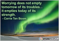 Motivational Quotes,Inspirational Quotes, Worrying does not empty tomorrow of its troubles�. it empties today of its strength. via @SparkPeople