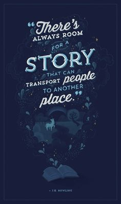 """There's always room for a story that can transport people to another place.""  - J.K. Rowling."
