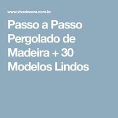 Passo a Passo Pergolado de Madeira + 30 Modelos Lindos