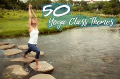 Here are 50 yoga class themes that you (as a teacher or student) can use to direct your intentions in class.