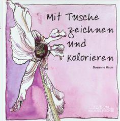 Mit Tusche zeichnen und kolorieren von Susanne Haun, http://www.amazon.de/gp/product/3939817945/ref=cm_sw_r_pi_alp_OclNqb0MW0ZBT