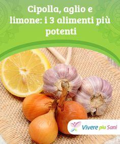 Cipolla, aglio e #limone: i 3 alimenti più #potenti   Sono tre prodotti molto utilizzati dalla #medicina naturale. In questo articolo vi diciamo perché dovreste #assumere tutti i giorni #cipolla, aglio e limone.