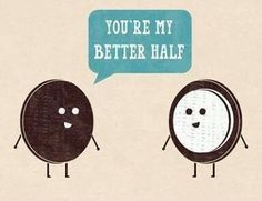 You're my better half.