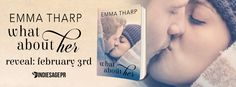 What About Her by Emma Tharp Cover Reveal  What About Her  byEmma TharpPublication Date:March 3 2017Genres:New Adult Contemporary Romance  Its been six months since Willow left Kate Bergmans college dorm room to go for an evening runand never came back.  Everybody else who loved Willow is ready for closure but something deep inside Kate says that her dearest childhood friend is somehow still alive. And that obstinate conviction is alienating all the people Kate loves most.  Even River McEwan…