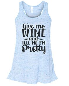 73d02a840 Amazon.com: Women's Funny Drinking Give Me Wine and Tell Me I'm Pretty Soft  Bella Tank Top: Clothing
