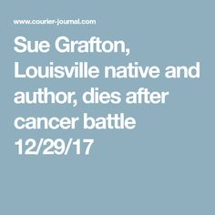 Sue Grafton, Louisville native and author, dies after cancer battle 12/29/17